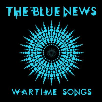 The Blue News - Wartime Songs Album Review